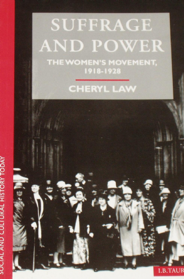 Suffrage and Power - The Women's Movement, 1918-1928, by Cheryl Law